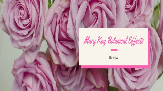 Mary Kay Botanical Effects: A Review