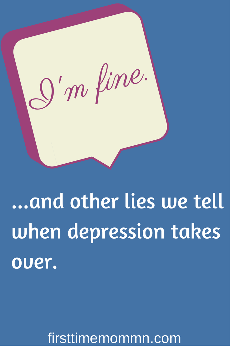 """I'm fine"" and other lies depression will tell you."