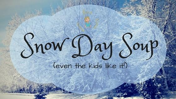 Snow Day Soup: A Soup Recipe Your Kids Will Love