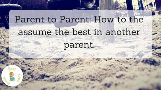 Parent to Parent: How to the assume the best in another parent