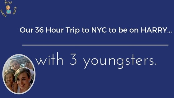 Our 36 Hour Trip to NYC to be on HARRY…with three youngsters.