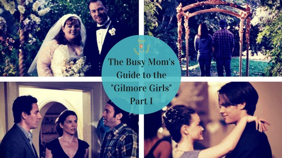 The Busy Mom's Guide to the Gilmore Girls: Part 1 (Seasons 1 and 2)