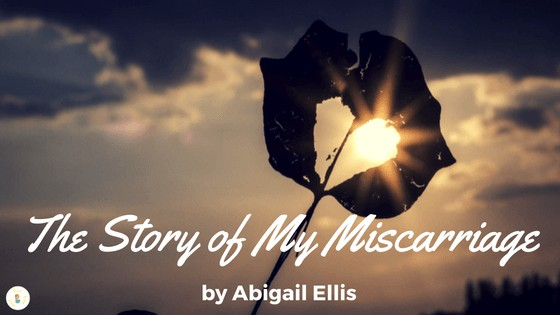 The Story of My Miscarriage by Abigail Ellis