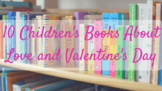 10 Children's Books About Love and Valentine's Day