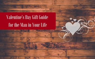 Valentine's Day Gift Guide for the Man in Your Life