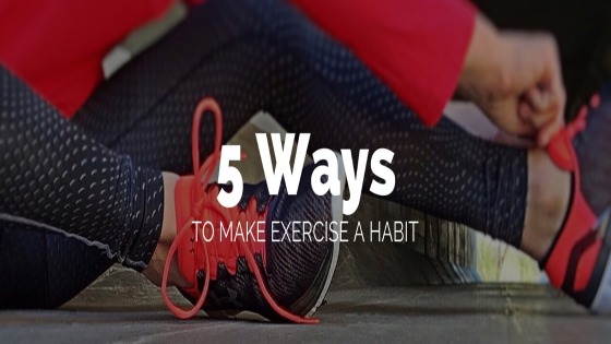 5 Ways to Make Exercise a Habit