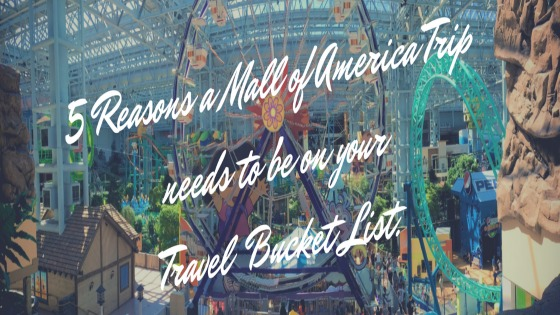Five Reasons a Mall of America® Trip Needs to be on your Travel Bucket List.