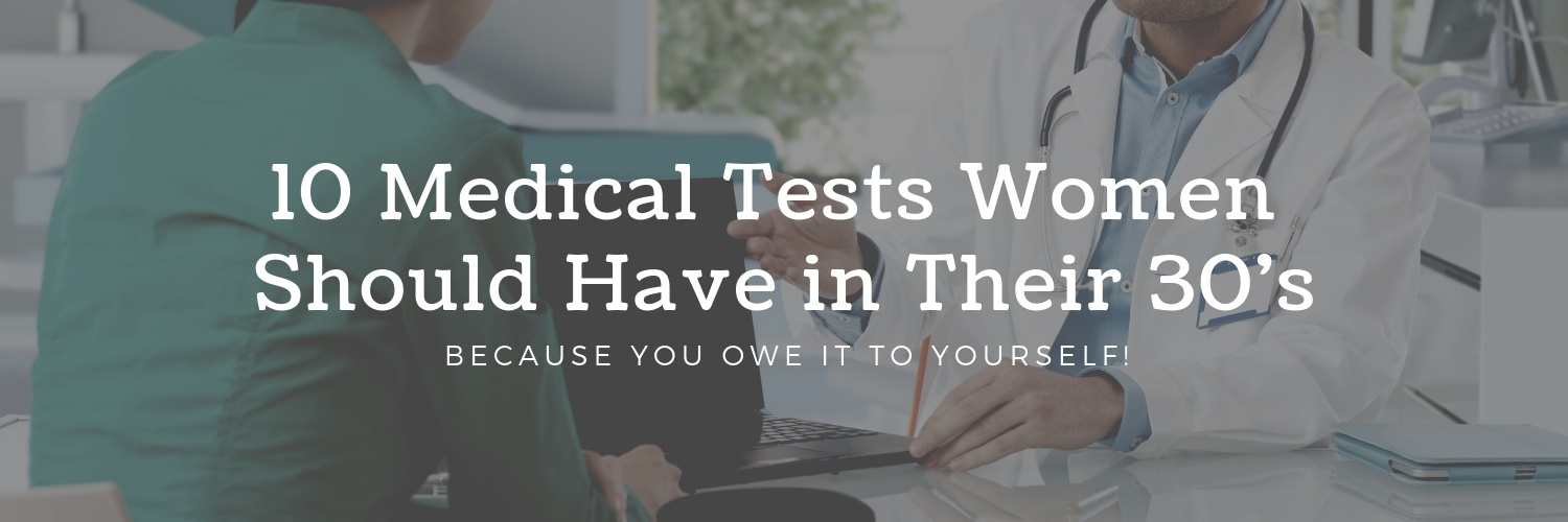 10 Medical Tests Women Should Have in Their 30's