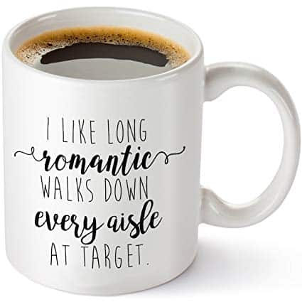 I like long romantic walks down every aisle at Target coffee mug