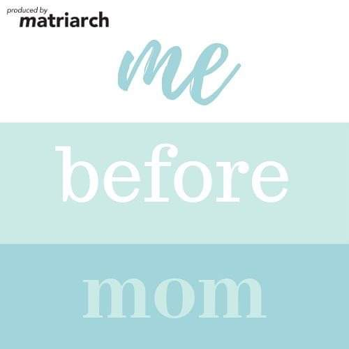 Me Before Mom – I have a podcast!!!