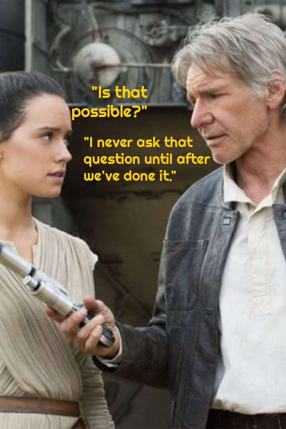 """Is that possible?"" Rey. ""I never ask that question until after we've done it."" Han Solo. #StarWars #quotes #forceawakens #inspirationalquotes"