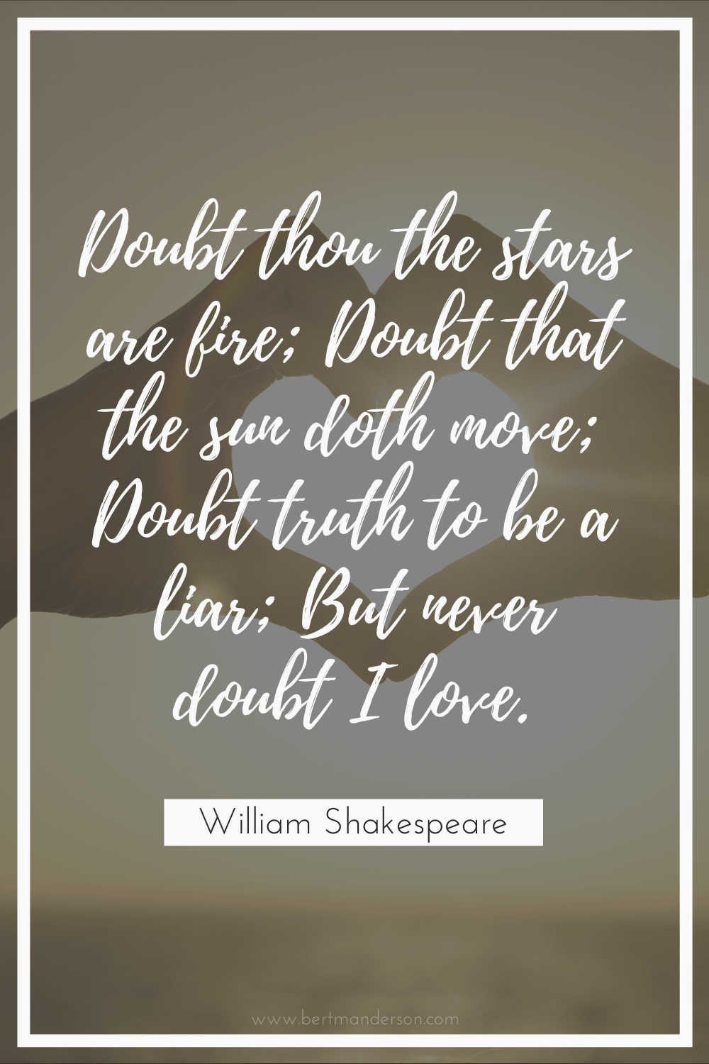 """""""Doubt thou the stars are fire; Doubt that the sun doth move; Doubt truth to be a liar; But never doubt I love."""" William Shakespeare, 50 of the best romantic quotes"""