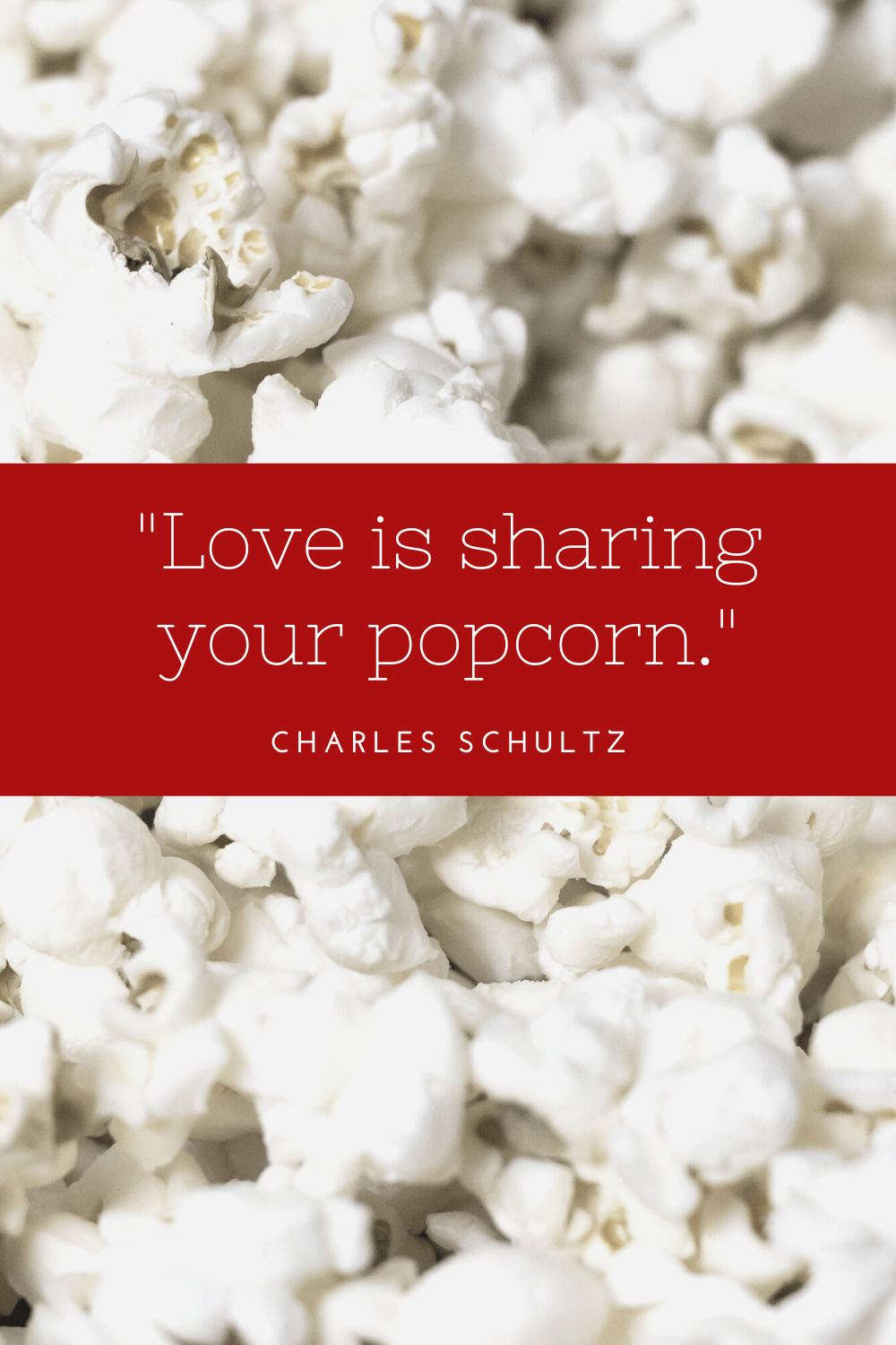 Love is sharing your popcorn. Charles Schultz #romanticquotes #cutequotes #quotes